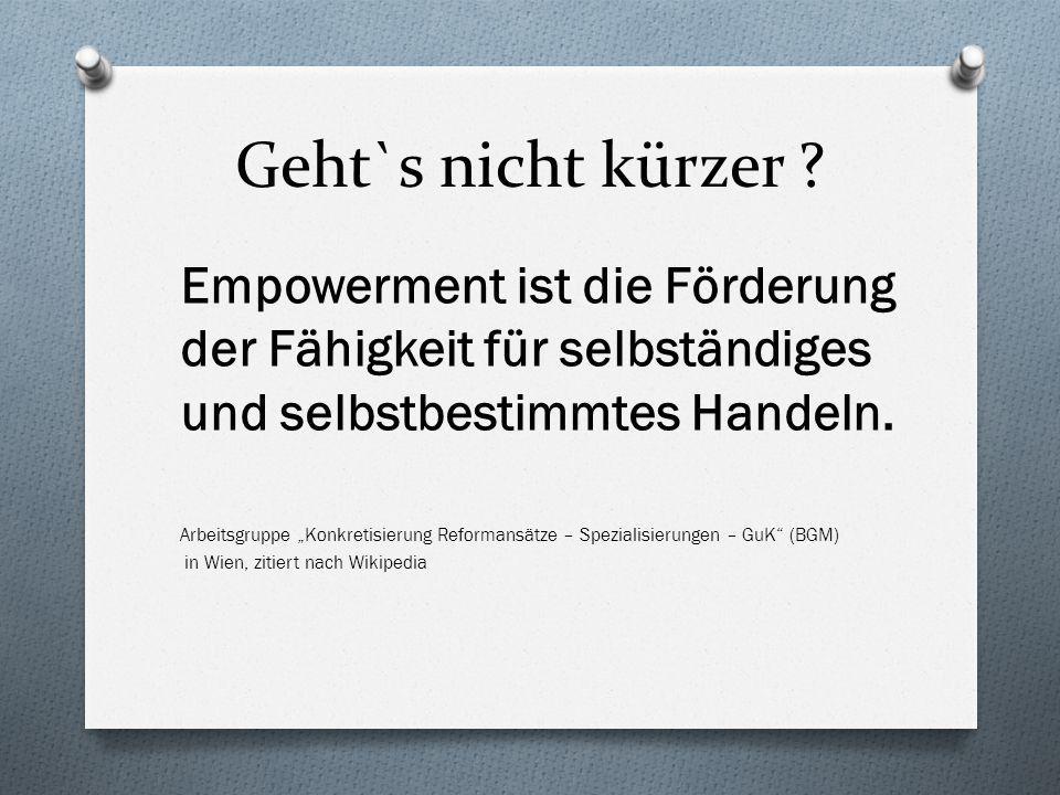 """Geht`s nicht kürzer ? Empowerment ist die Förderung der Fähigkeit für selbständiges und selbstbestimmtes Handeln. Arbeitsgruppe """"Konkretisierung Refor"""