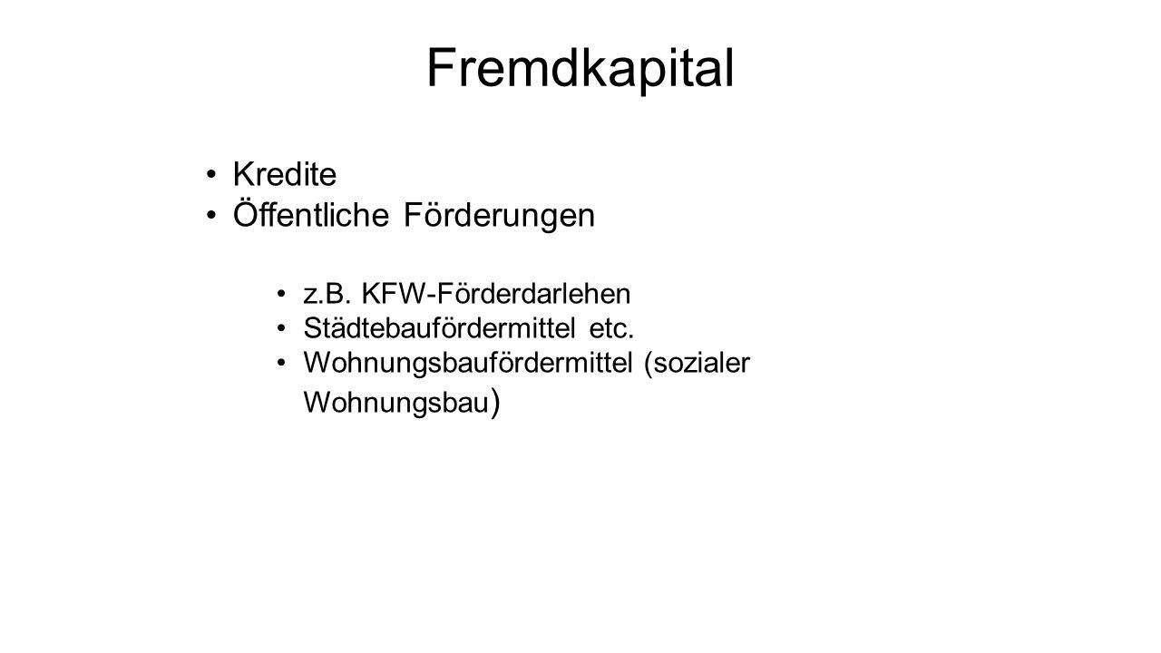 Fremdkapital Kredite Öffentliche Förderungen z.B.KFW-Förderdarlehen Städtebaufördermittel etc.