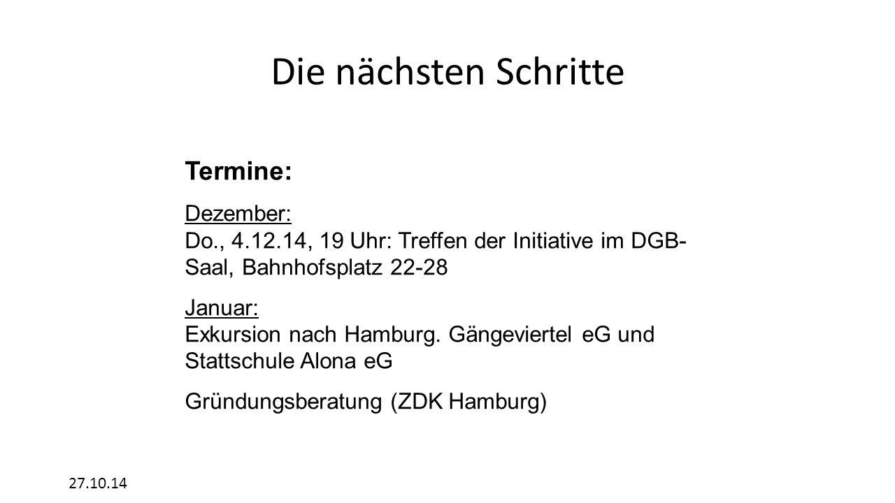 Die nächsten Schritte 27.10.14 Termine: Dezember: Do., 4.12.14, 19 Uhr: Treffen der Initiative im DGB- Saal, Bahnhofsplatz 22-28 Januar: Exkursion nach Hamburg.