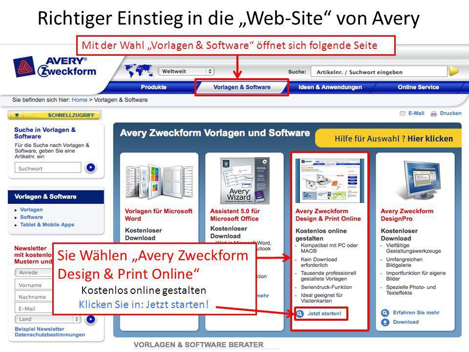 """Sie Wählen """"Avery Zweckform Design & Print Online"""" Kostenlos online gestalten Klicken Sie in: Jetzt starten! Richtiger Einstieg in die """"Web-Site"""" von"""