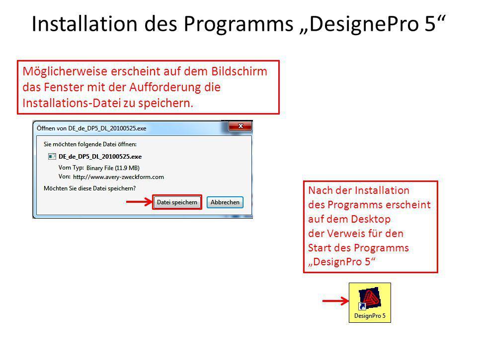 """Installation des Programms """"DesignePro 5 Nach der Installation des Programms erscheint auf dem Desktop der Verweis für den Start des Programms """"DesignPro 5 Möglicherweise erscheint auf dem Bildschirm das Fenster mit der Aufforderung die Installations-Datei zu speichern."""