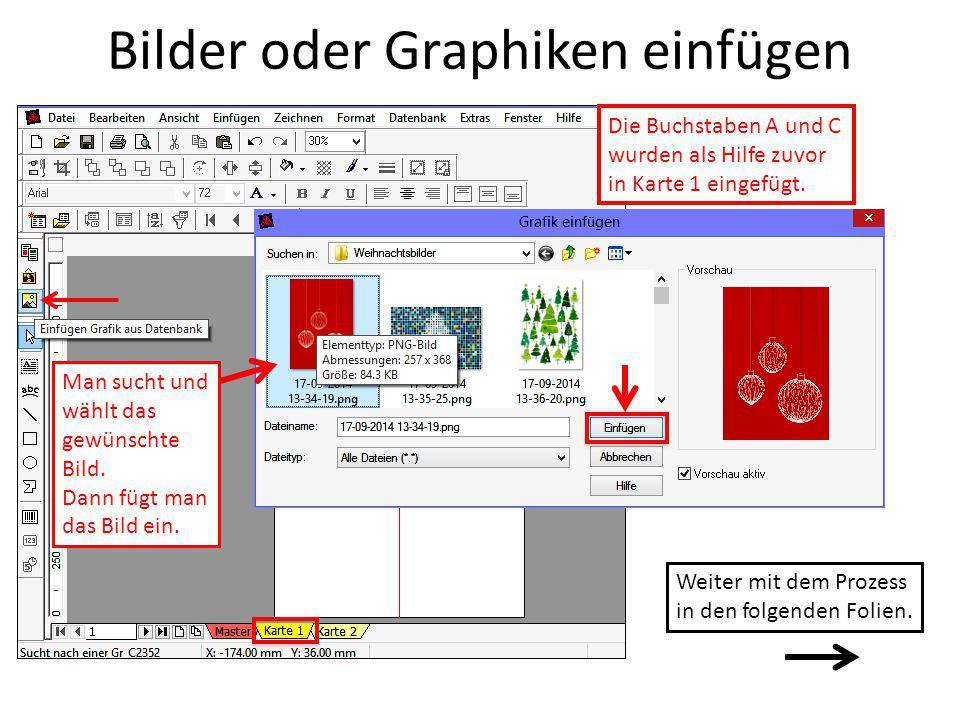 Bilder oder Graphiken einfügen Die Buchstaben A und C wurden als Hilfe zuvor in Karte 1 eingefügt. Man sucht und wählt das gewünschte Bild. Dann fügt