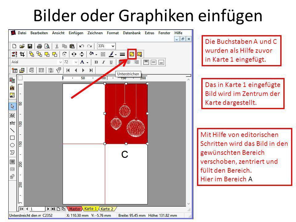 Bilder oder Graphiken einfügen Die Buchstaben A und C wurden als Hilfe zuvor in Karte 1 eingefügt. Das in Karte 1 eingefügte Bild wird im Zentrum der