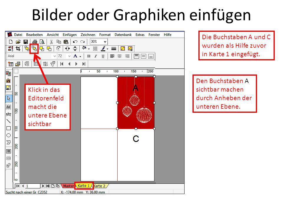 Bilder oder Graphiken einfügen Die Buchstaben A und C wurden als Hilfe zuvor in Karte 1 eingefügt. Den Buchstaben A sichtbar machen durch Anheben der