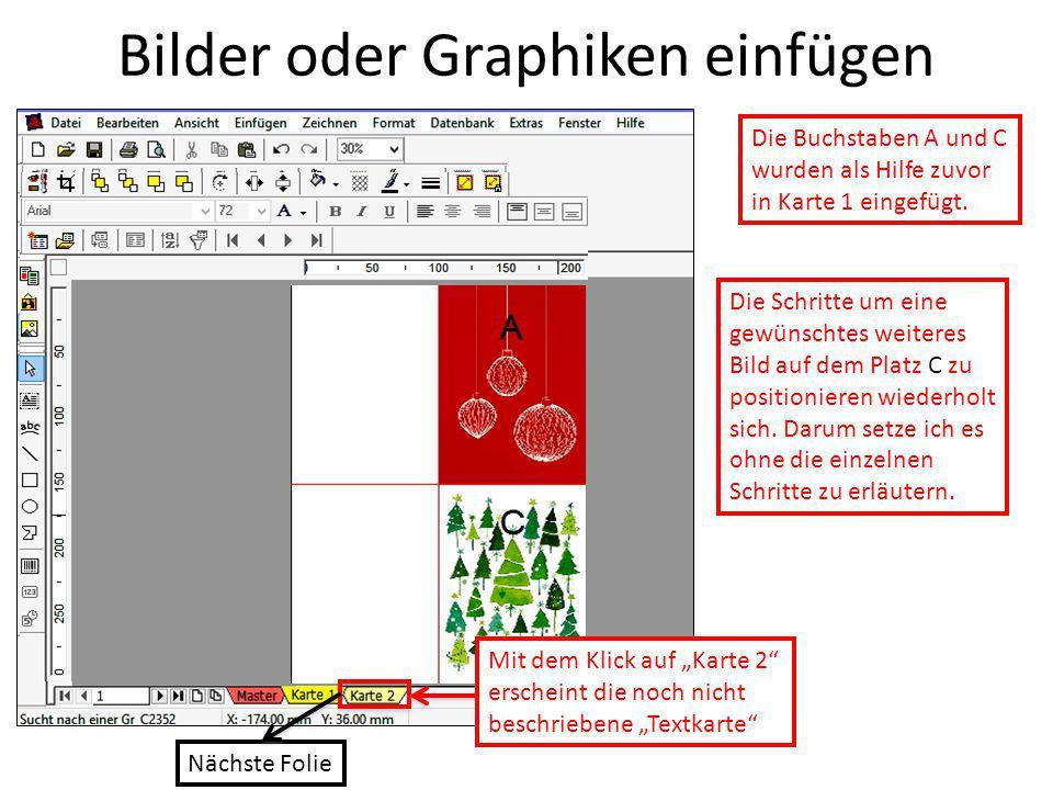 Bilder oder Graphiken einfügen Die Buchstaben A und C wurden als Hilfe zuvor in Karte 1 eingefügt. Die Schritte um eine gewünschtes weiteres Bild auf