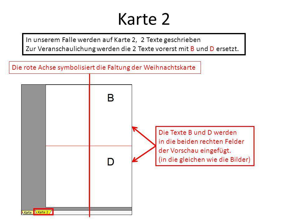 Karte 2 In unserem Falle werden auf Karte 2, 2 Texte geschrieben Zur Veranschaulichung werden die 2 Texte vorerst mit B und D ersetzt. Die Texte B und