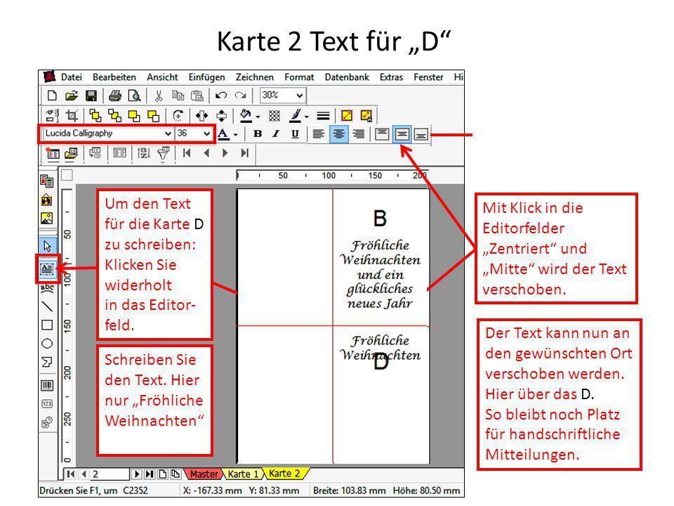 """Karte 2 Text für """"D"""" Um den Text für die Karte D zu schreiben: Klicken Sie widerholt in das Editor- feld. Beachten Sie: Die Schrift ist """"Links- bündig"""