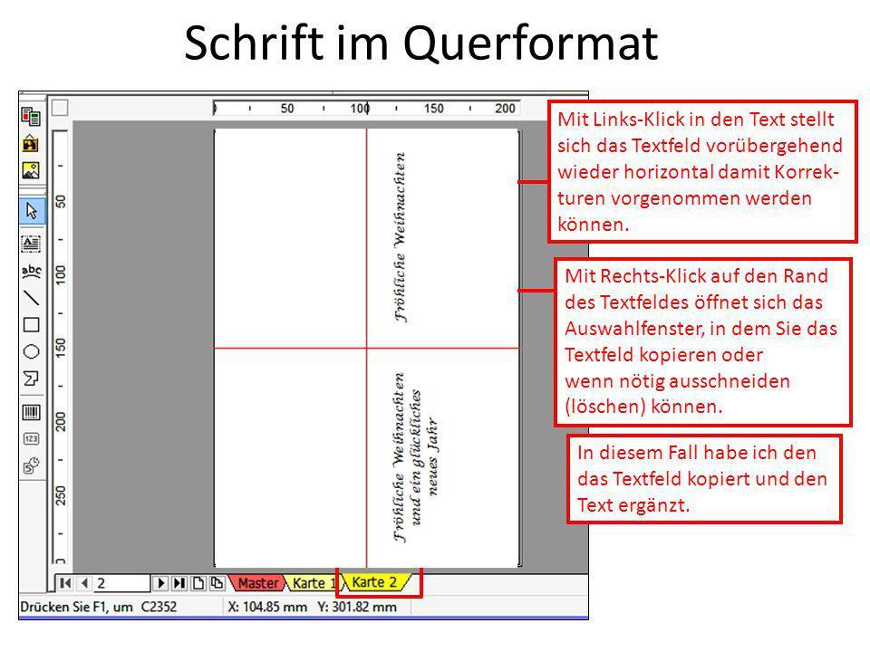 Schrift im Querformat Mit Links-Klick in den Text stellt sich das Textfeld vorübergehend wieder horizontal damit Korrek- turen vorgenommen werden können.