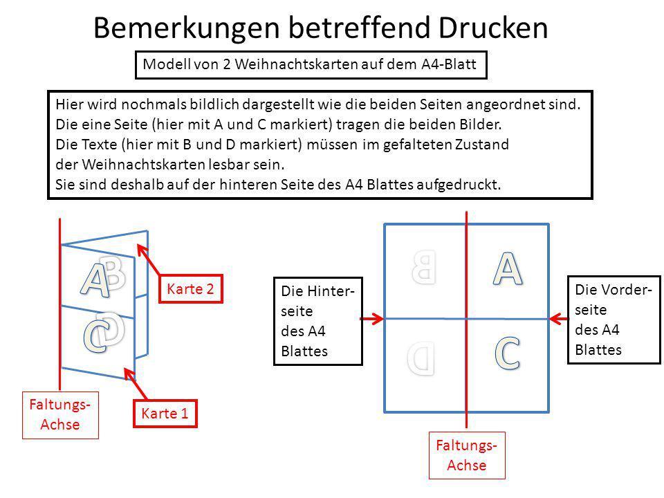 Bemerkungen betreffend Drucken Hier wird nochmals bildlich dargestellt wie die beiden Seiten angeordnet sind. Die eine Seite (hier mit A und C markier