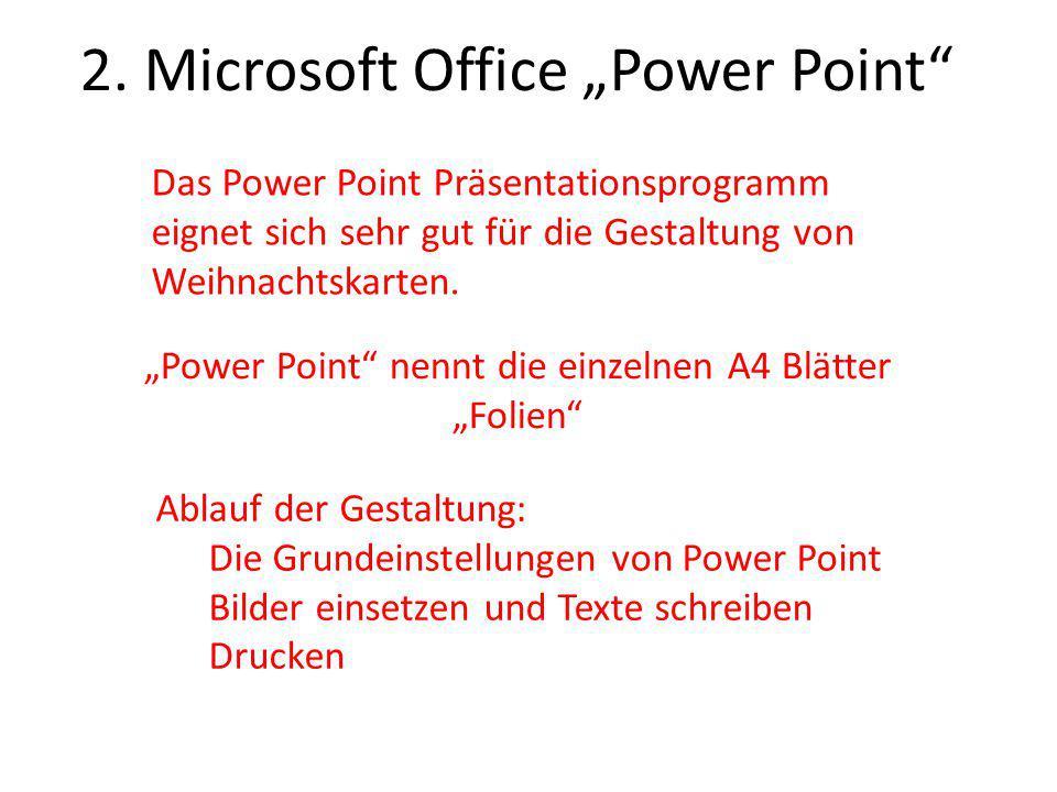 """2. Microsoft Office """"Power Point"""" Das Power Point Präsentationsprogramm eignet sich sehr gut für die Gestaltung von Weihnachtskarten. Ablauf der Gesta"""
