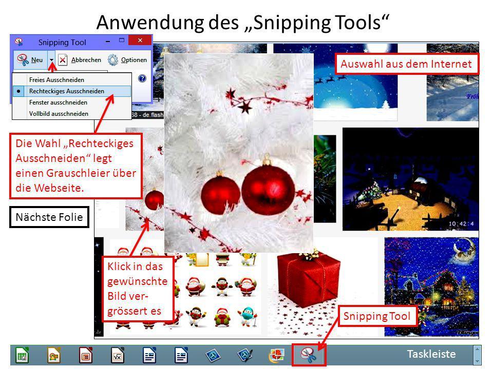 """Anwendung des """"Snipping Tools"""" Klick in das gewünschte Bild ver- grössert es Taskleiste Snipping Tool Auswahl aus dem Internet Die Wahl """"Rechteckiges"""