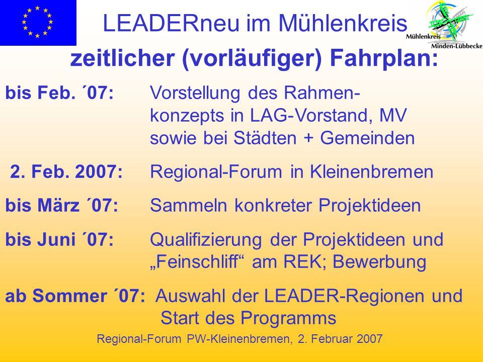 Regional-Forum PW-Kleinenbremen, 2. Februar 2007 LEADERneu im Mühlenkreis zeitlicher (vorläufiger) Fahrplan: bis Feb. ´07:Vorstellung des Rahmen- konz
