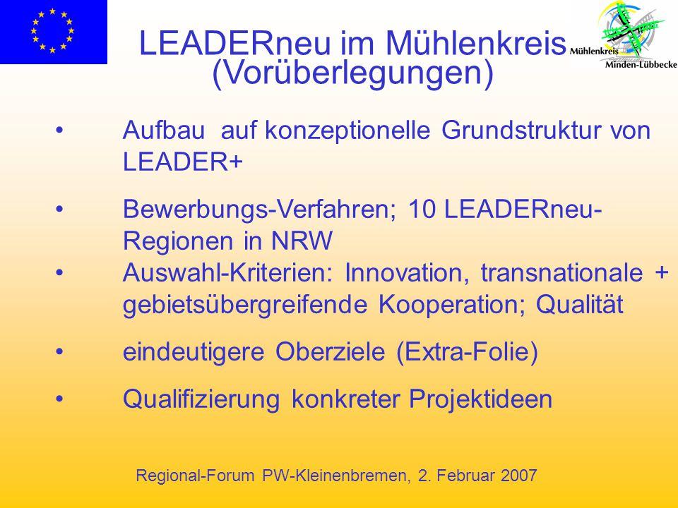 Regional-Forum PW-Kleinenbremen, 2. Februar 2007 LEADERneu im Mühlenkreis (Vorüberlegungen) Aufbau auf konzeptionelle Grundstruktur von LEADER+ Bewerb