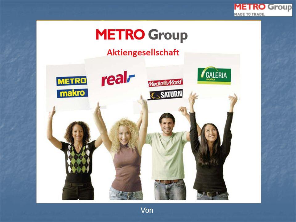 Überblick Metro AG Unternehmensgründung: 1964 in Essen Expansion von Deutschland aus in viele Länder Europas, Asiens und Nordafrikas daher: internationale Unternehmenskultur Mitarbeiter zurzeit: 286.000 insgesamt davon 127.000 in Deutschland