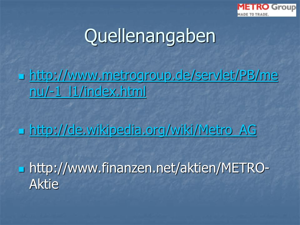 Quellenangaben http://www.metrogroup.de/servlet/PB/me nu/-1_l1/index.html http://www.metrogroup.de/servlet/PB/me nu/-1_l1/index.html http://www.metrog
