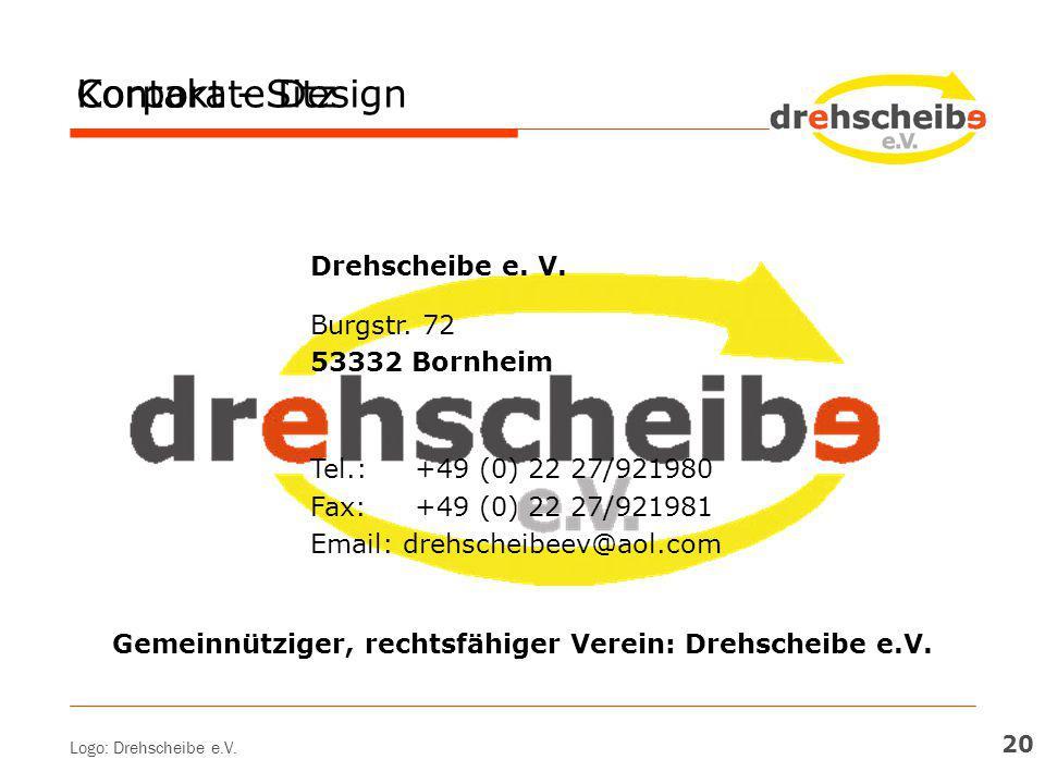 Corporate DesignKontakt - Sitz Logo: Drehscheibe e.V. 20 Drehscheibe e. V. Burgstr. 72 53332 Bornheim Tel.: +49 (0) 22 27/921980 Fax: +49 (0) 22 27/92