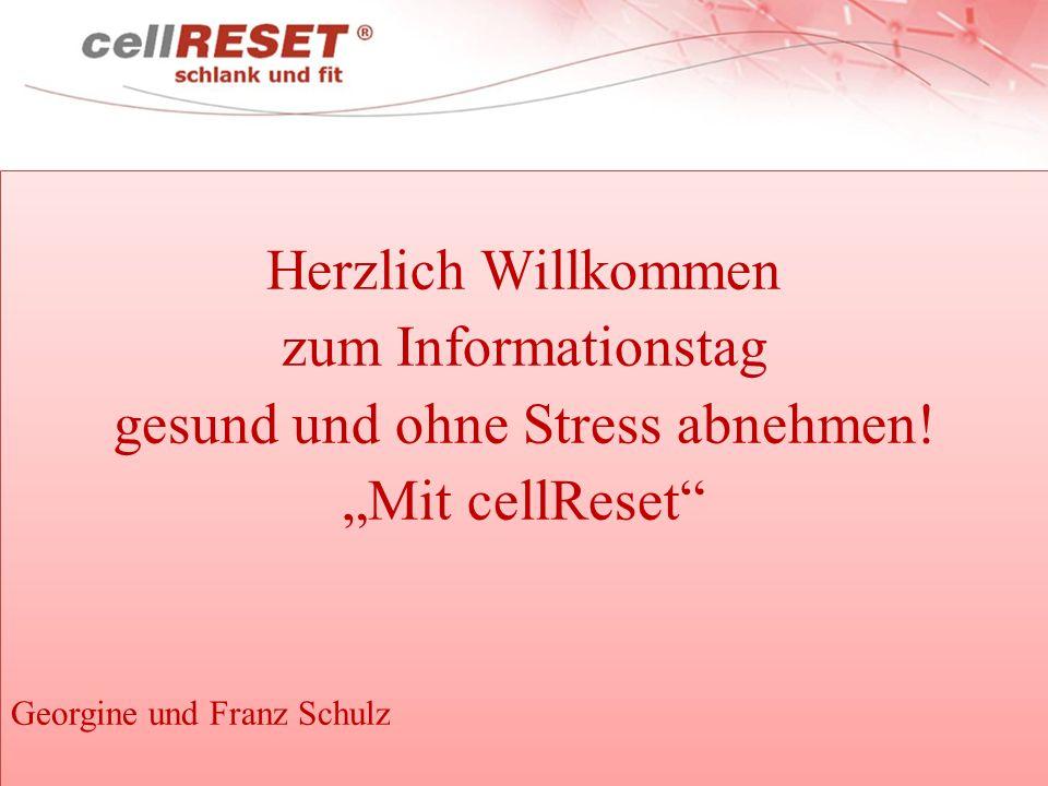 """Herzlich Willkommen zum Informationstag gesund und ohne Stress abnehmen! """"Mit cellReset"""" Georgine und Franz Schulz Herzlich Willkommen zum Information"""