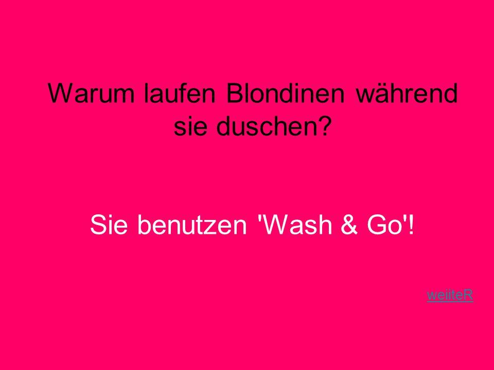 Warum laufen Blondinen während sie duschen? Sie benutzen Wash & Go ! weiiteR weiiteR