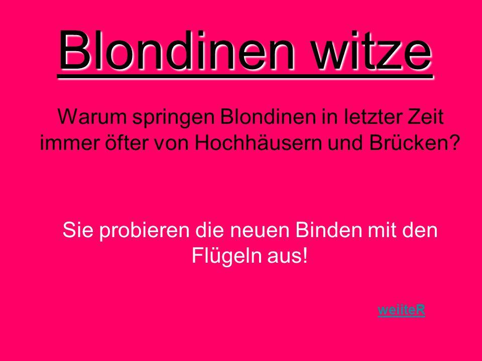Blondinen witze Warum springen Blondinen in letzter Zeit immer öfter von Hochhäusern und Brücken.