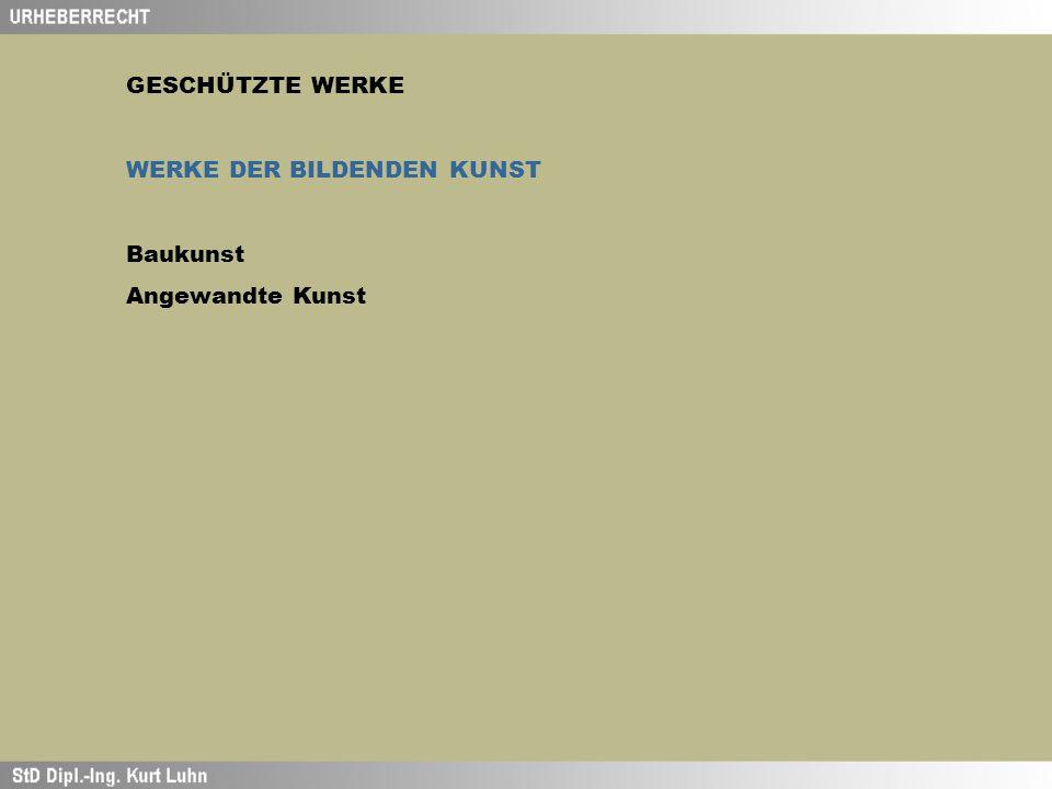 GESCHÜTZTE WERKE WERKE DER BILDENDEN KUNST Baukunst Angewandte Kunst