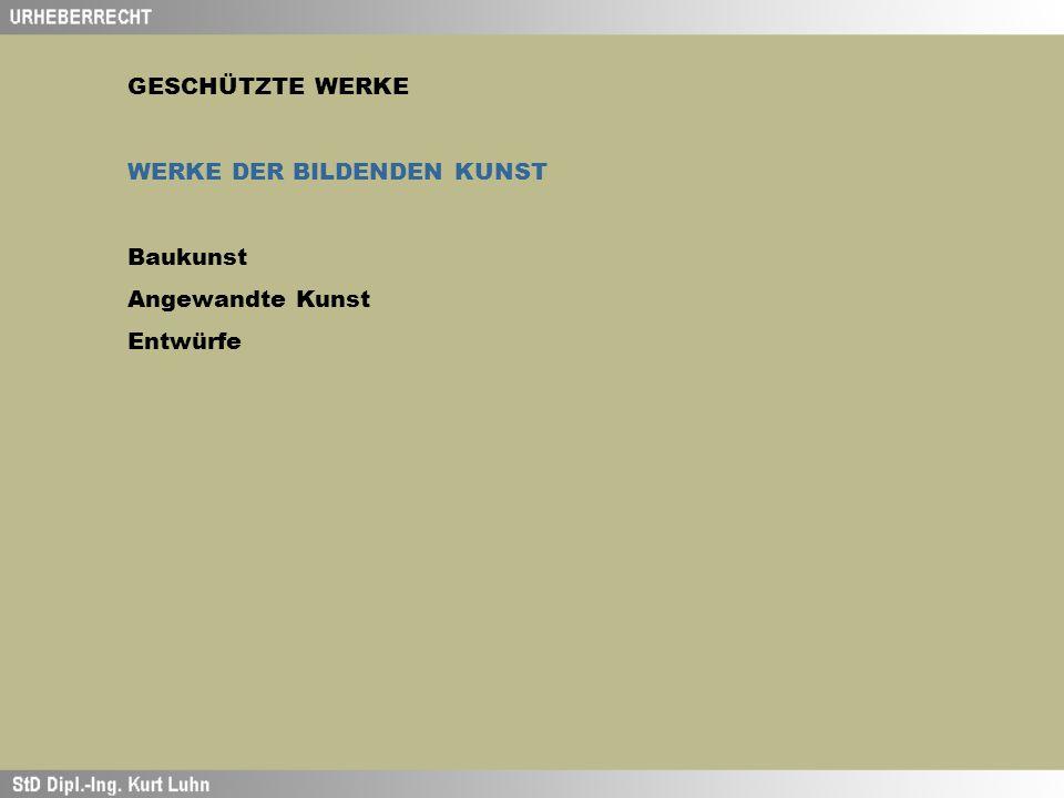 GESCHÜTZTE WERKE WERKE DER BILDENDEN KUNST Baukunst Angewandte Kunst Entwürfe