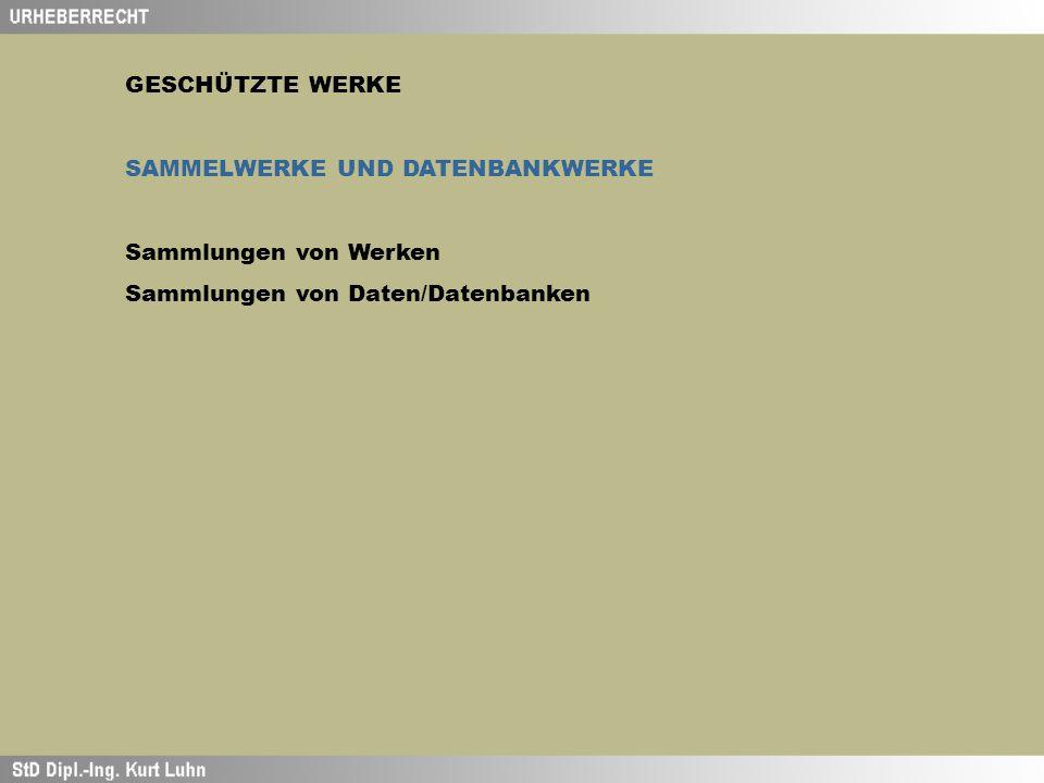 GESCHÜTZTE WERKE SAMMELWERKE UND DATENBANKWERKE Sammlungen von Werken Sammlungen von Daten/Datenbanken