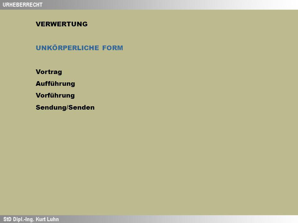 VERWERTUNG UNKÖRPERLICHE FORM Vortrag Aufführung Vorführung Sendung/Senden