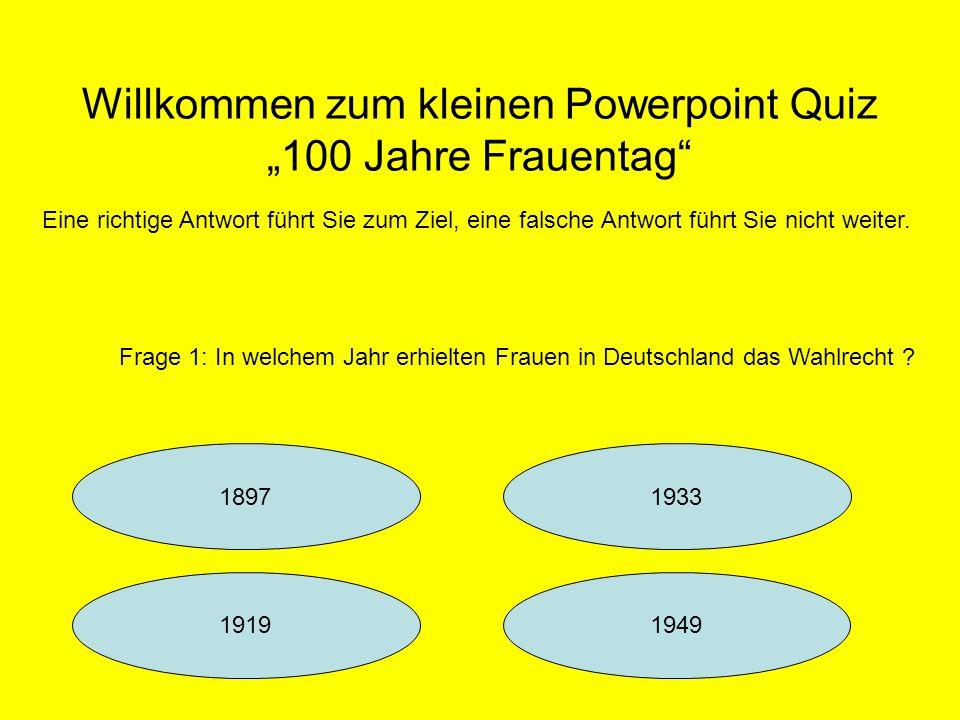 """Willkommen zum kleinen Powerpoint Quiz """"100 Jahre Frauentag"""" Eine richtige Antwort führt Sie zum Ziel, eine falsche Antwort führt Sie nicht weiter. 18"""