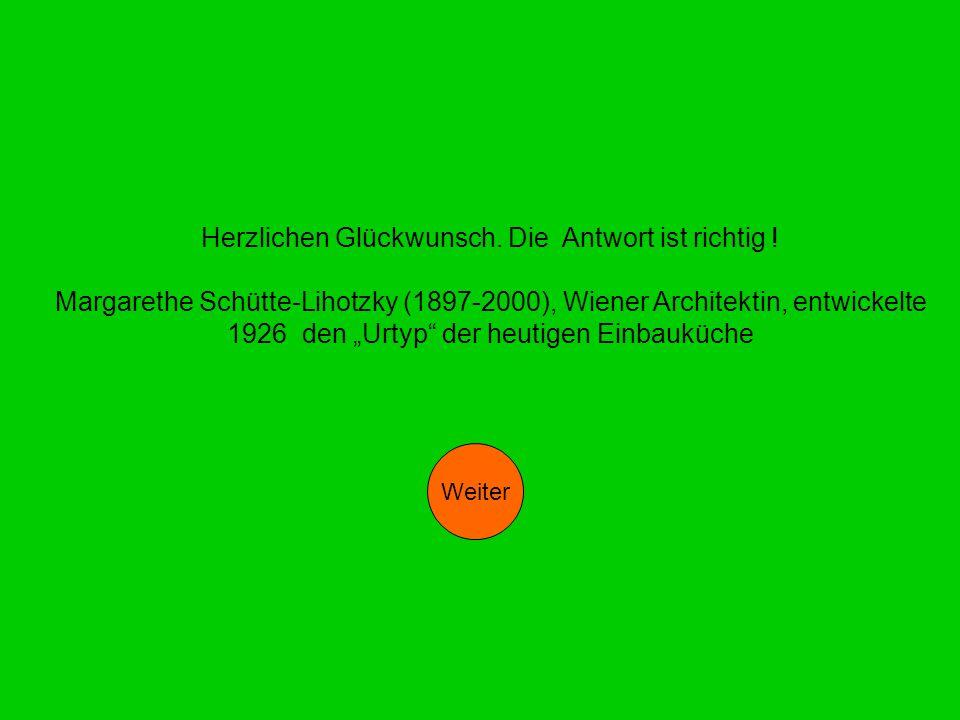 """Herzlichen Glückwunsch. Die Antwort ist richtig ! Margarethe Schütte-Lihotzky (1897-2000), Wiener Architektin, entwickelte 1926 den """"Urtyp"""" der heutig"""