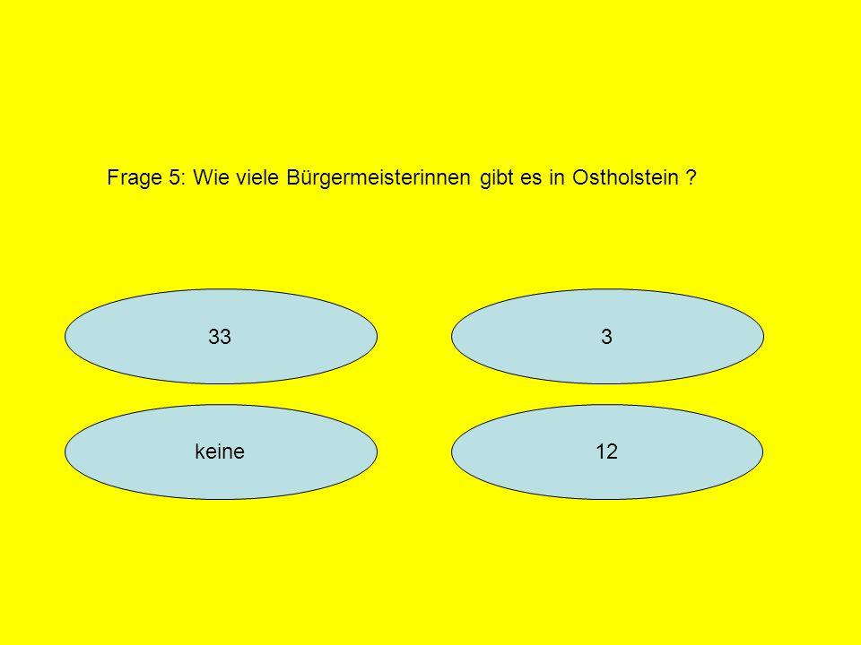 333 12keine Frage 5: Wie viele Bürgermeisterinnen gibt es in Ostholstein ?