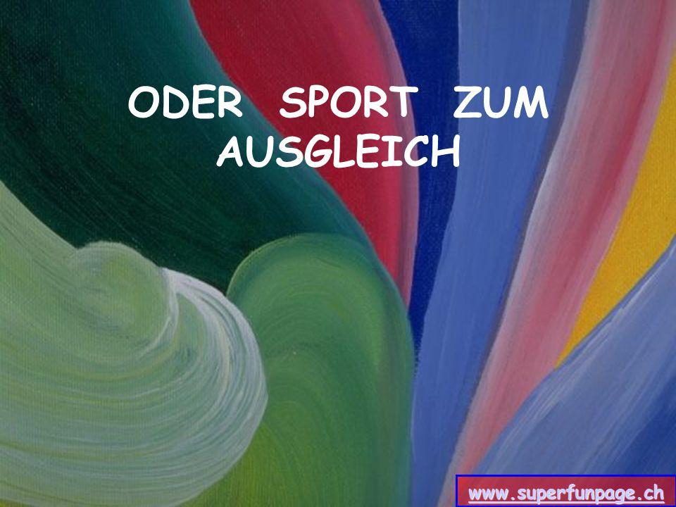 ODER SPORT ZUM AUSGLEICH www.superfunpage.ch