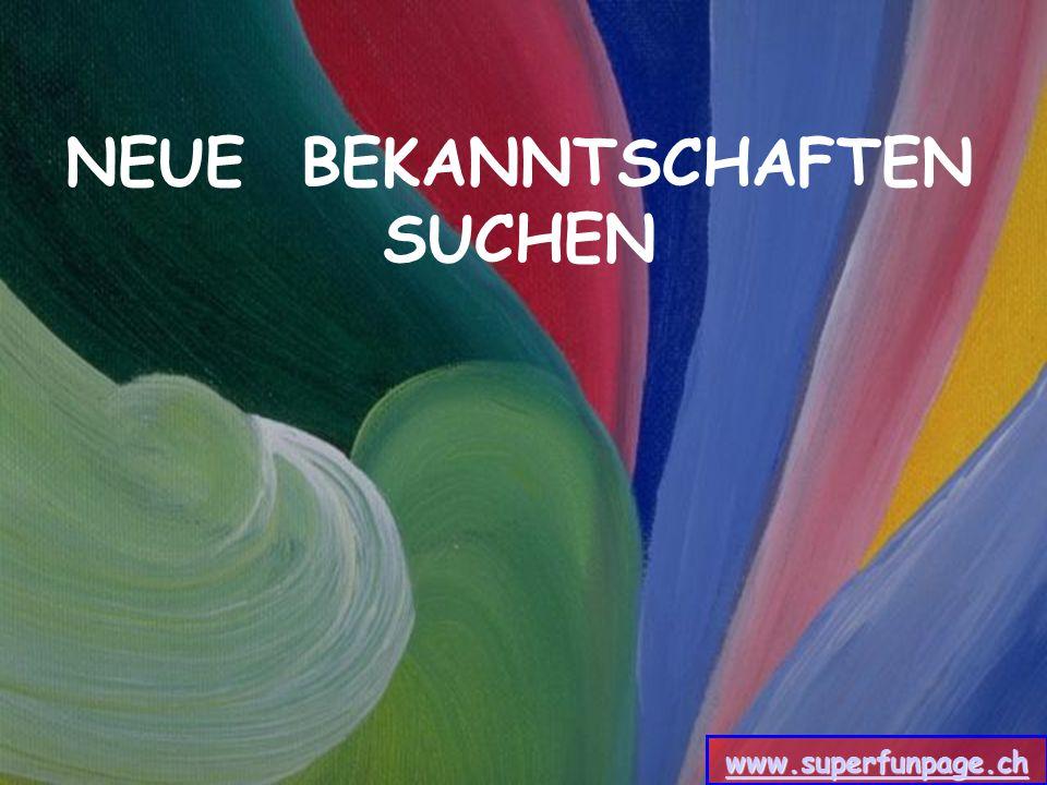 NEUE BEKANNTSCHAFTEN SUCHEN www.superfunpage.ch