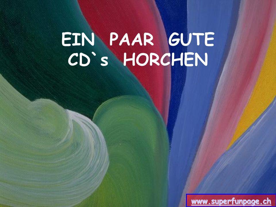 EIN PAAR GUTE CD`s HORCHEN www.superfunpage.ch