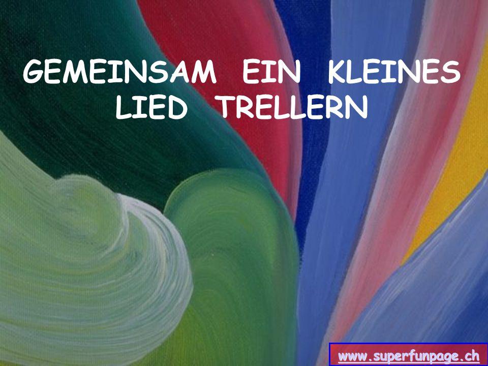 GEMEINSAM EIN KLEINES LIED TRELLERN www.superfunpage.ch
