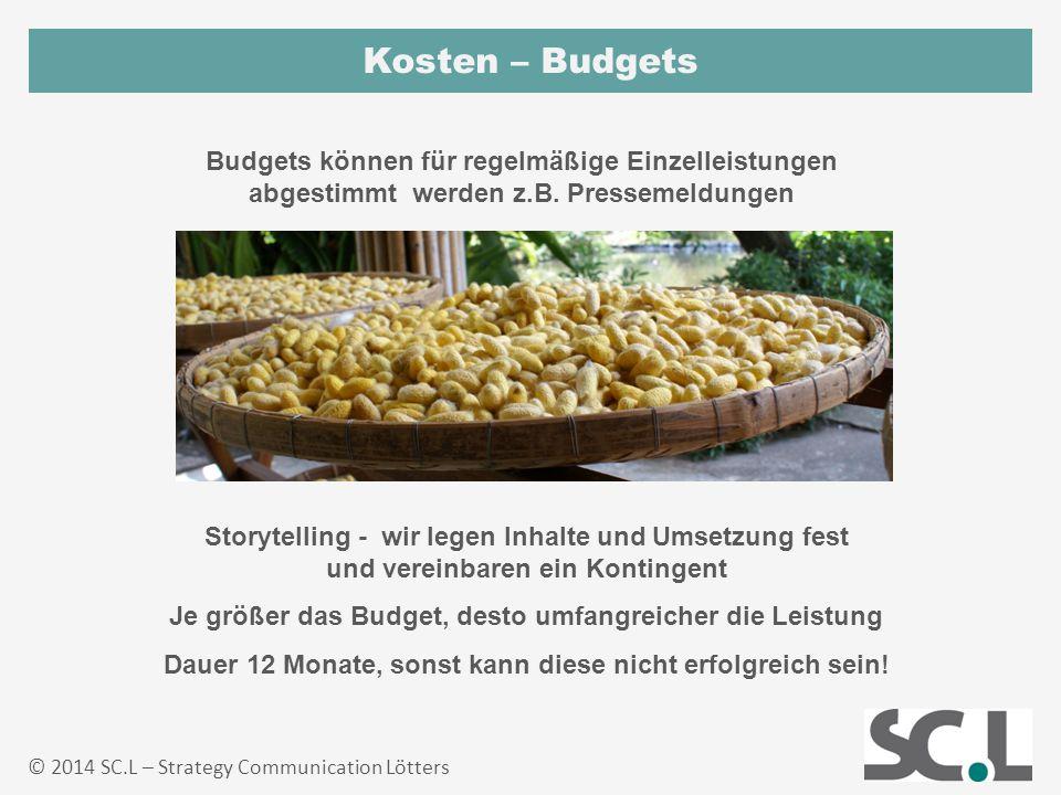 Kosten – Budgets © 2014 SC.L – Strategy Communication Lötters Budgets können für regelmäßige Einzelleistungen abgestimmt werden z.B. Pressemeldungen S