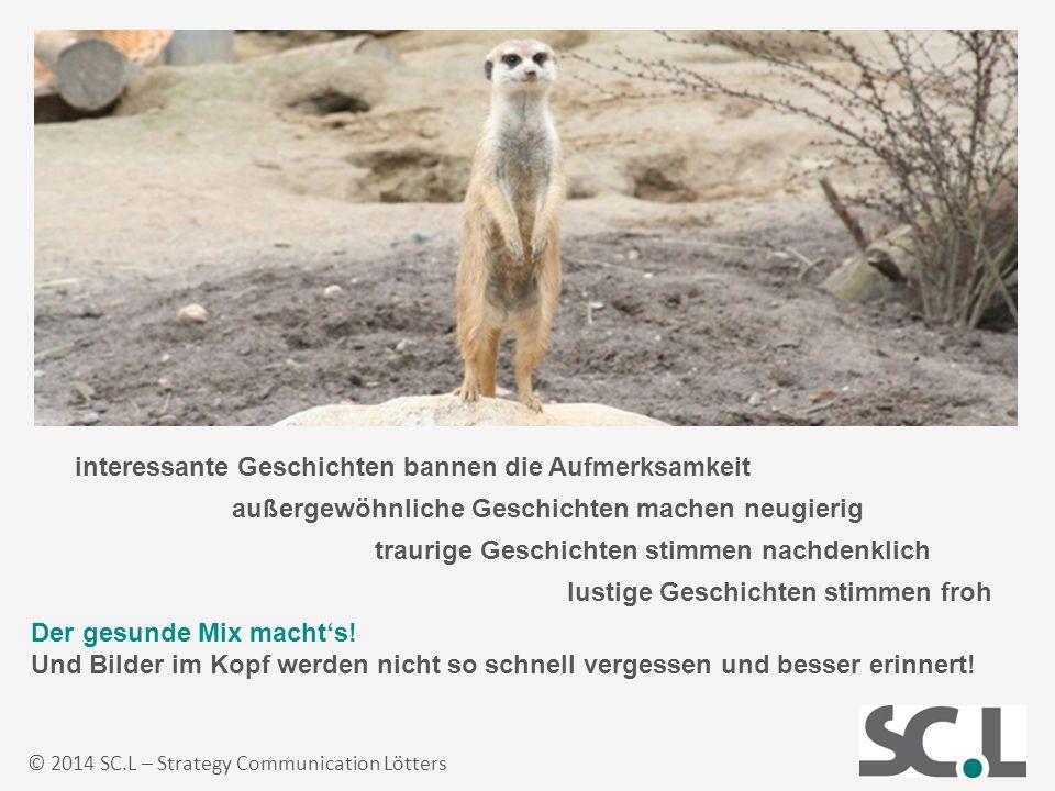 © 2014 SC.L – Strategy Communication Lötters Der gesunde Mix macht's! Und Bilder im Kopf werden nicht so schnell vergessen und besser erinnert! intere