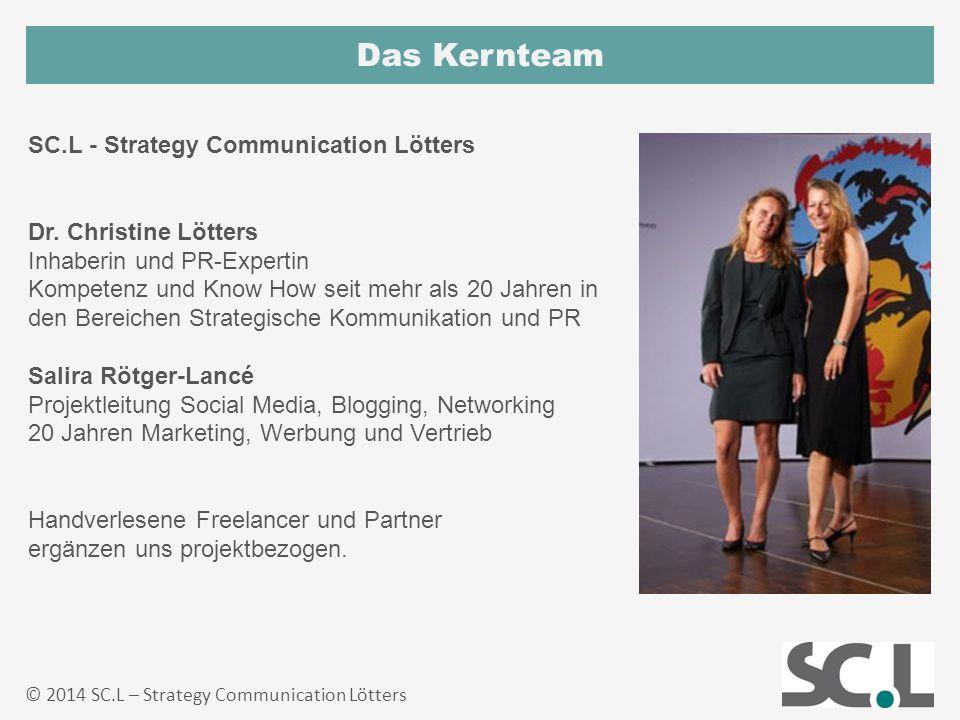 Das Kernteam © 2014 SC.L – Strategy Communication Lötters SC.L - Strategy Communication Lötters Dr. Christine Lötters Inhaberin und PR-Expertin Kompet