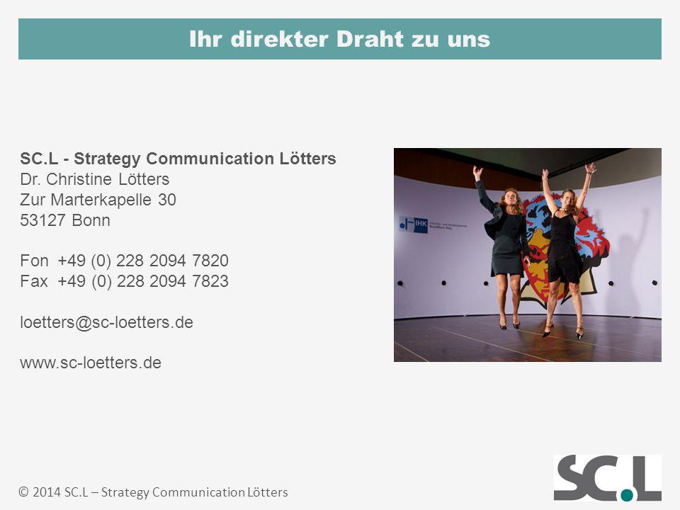 Ihr direkter Draht zu uns © 2014 SC.L – Strategy Communication Lötters SC.L - Strategy Communication Lötters Dr. Christine Lötters Zur Marterkapelle 3