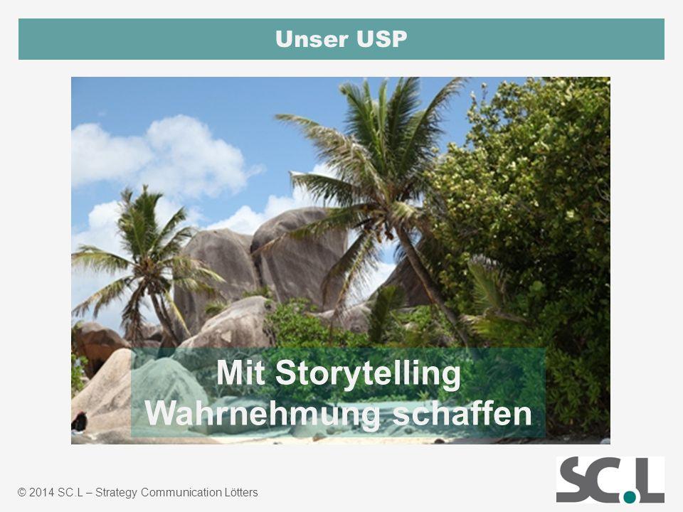 © 2014 SC.L – Strategy Communication Lötters Unser USP Mit Storytelling Wahrnehmung schaffen