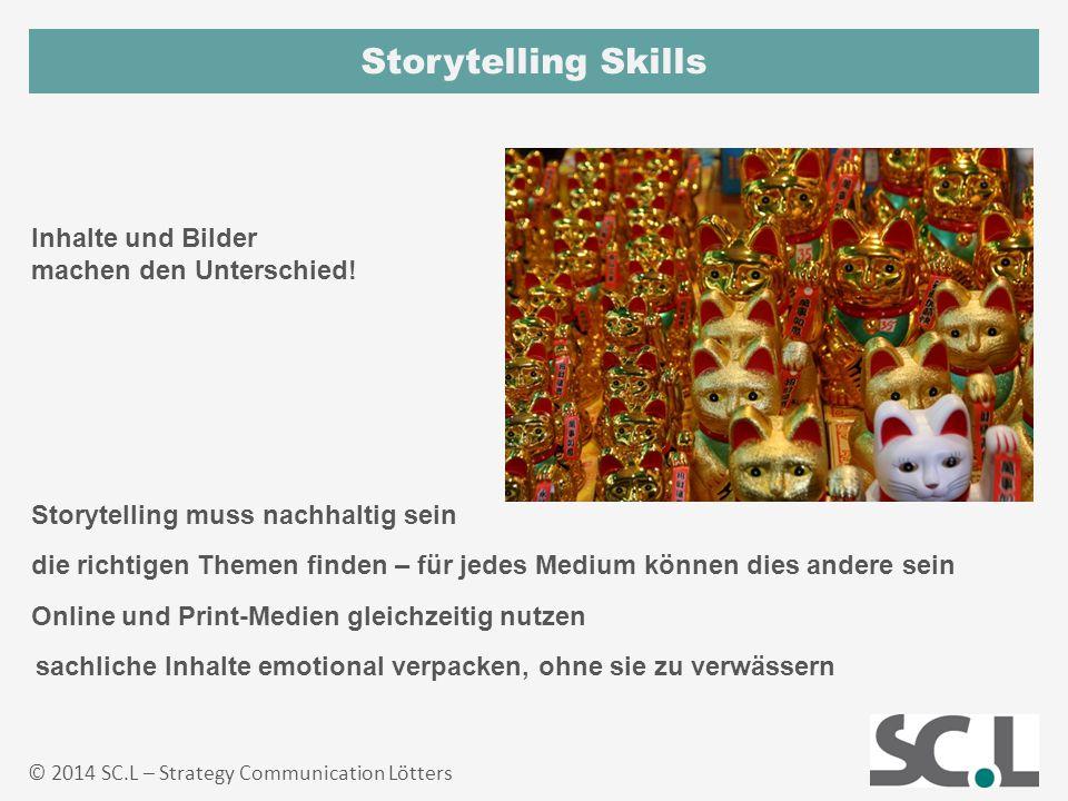 Storytelling Skills © 2014 SC.L – Strategy Communication Lötters die richtigen Themen finden – für jedes Medium können dies andere sein Inhalte und Bi