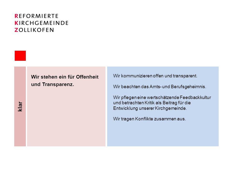 klar Wir stehen ein für Offenheit und Transparenz. Wir kommunizieren offen und transparent. Wir beachten das Amts- und Berufsgeheimnis. Wir pflegen ei