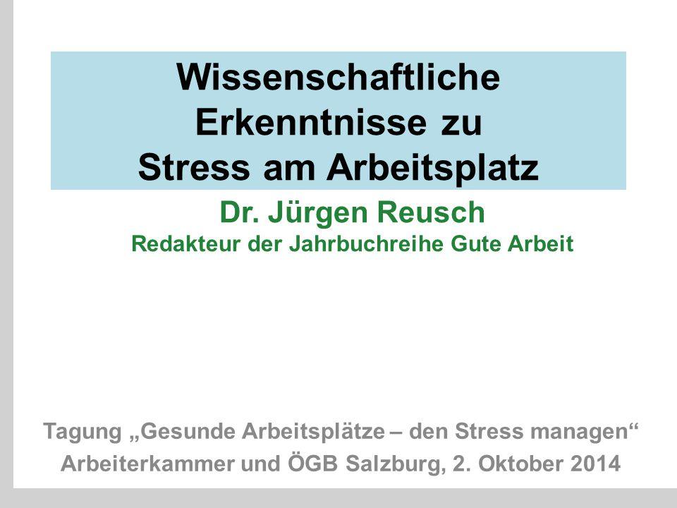 """Wissenschaftliche Erkenntnisse zu Stress am Arbeitsplatz Tagung """"Gesunde Arbeitsplätze – den Stress managen"""" Arbeiterkammer und ÖGB Salzburg, 2. Oktob"""
