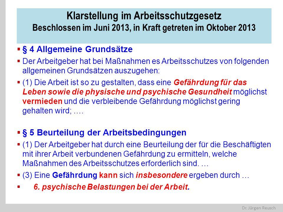 Dr. Jürgen Reusch Klarstellung im Arbeitsschutzgesetz Beschlossen im Juni 2013, in Kraft getreten im Oktober 2013  § 4 Allgemeine Grundsätze  Der Ar