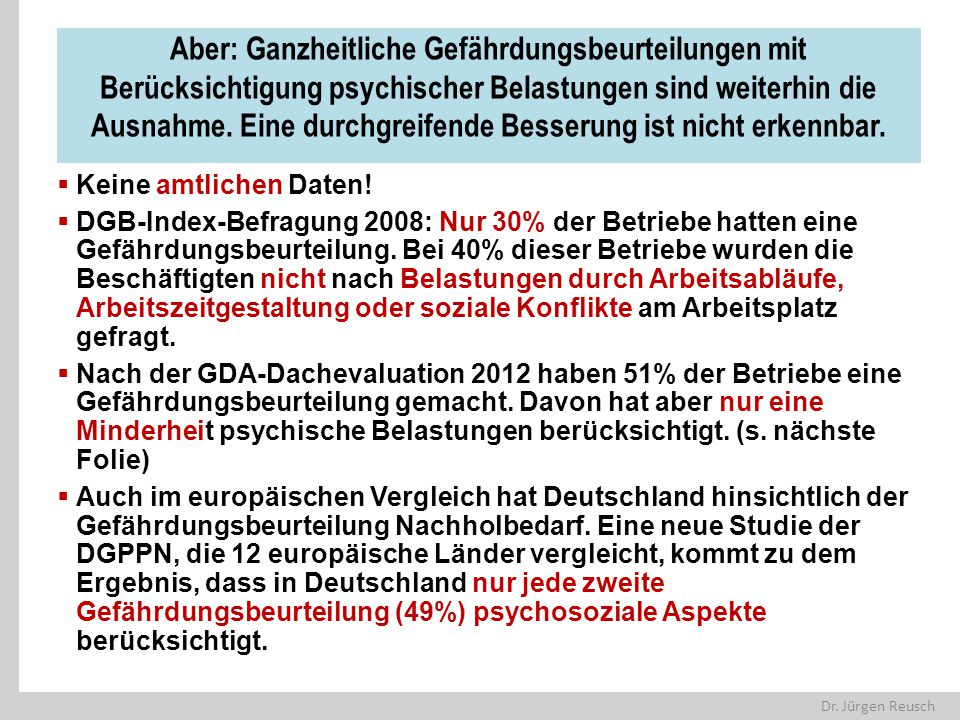 Dr. Jürgen Reusch Aber: Ganzheitliche Gefährdungsbeurteilungen mit Berücksichtigung psychischer Belastungen sind weiterhin die Ausnahme. Eine durchgre