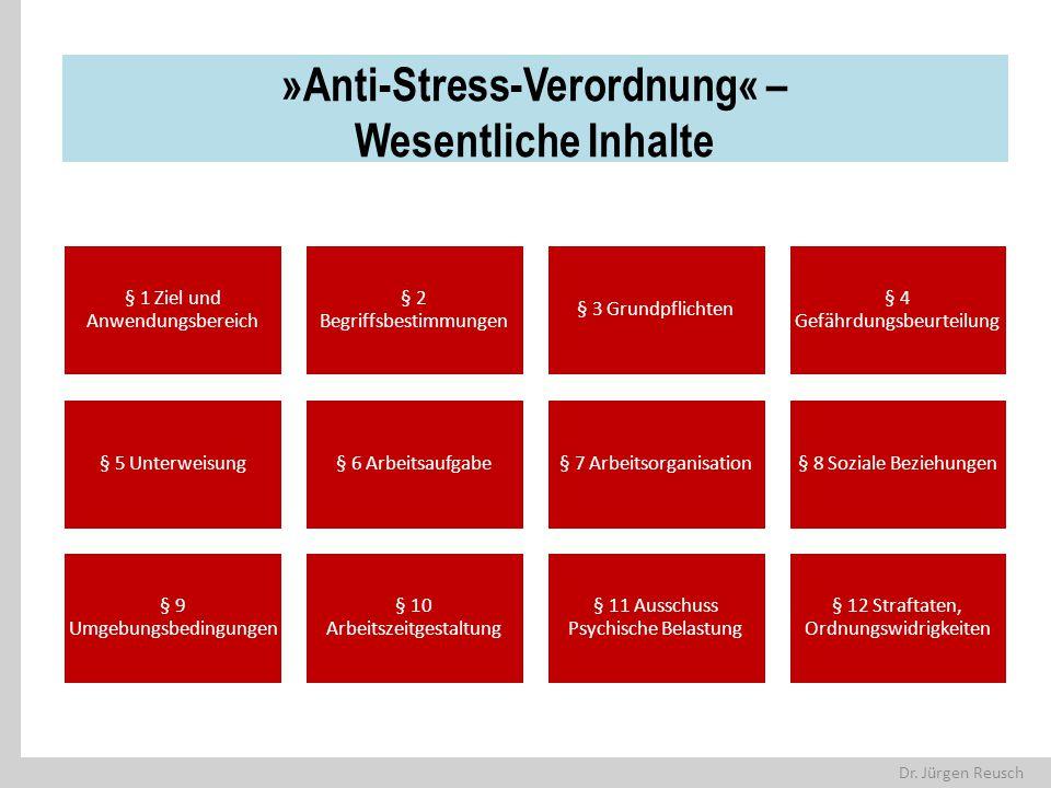 Dr. Jürgen Reusch »Anti-Stress-Verordnung« – Wesentliche Inhalte § 1 Ziel und Anwendungsbereich § 2 Begriffsbestimmungen § 3 Grundpflichten § 4 Gefähr