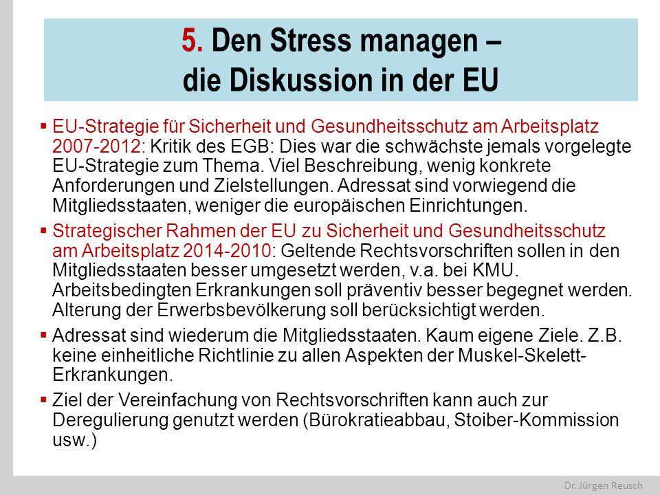 Dr. Jürgen Reusch 5. Den Stress managen – die Diskussion in der EU  EU-Strategie für Sicherheit und Gesundheitsschutz am Arbeitsplatz 2007-2012: Krit