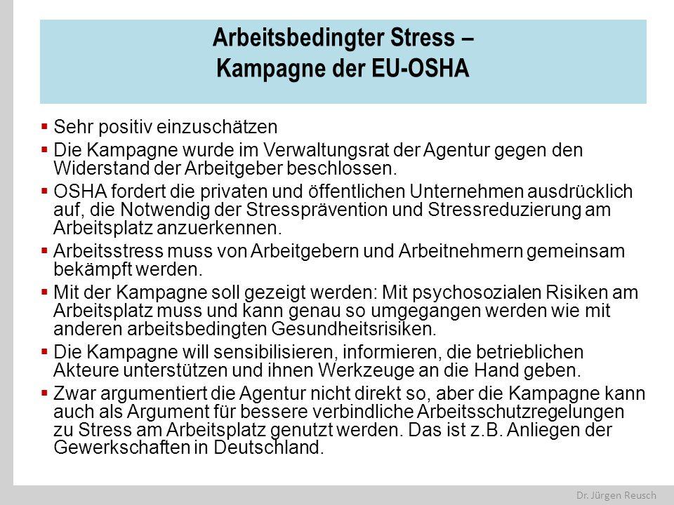 Dr. Jürgen Reusch Arbeitsbedingter Stress – Kampagne der EU-OSHA  Sehr positiv einzuschätzen  Die Kampagne wurde im Verwaltungsrat der Agentur gegen