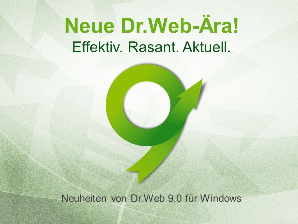 Neue Dr.Web-Ära! Effektiv. Rasant. Aktuell. Neuheiten von Dr.Web 9.0 für Windows