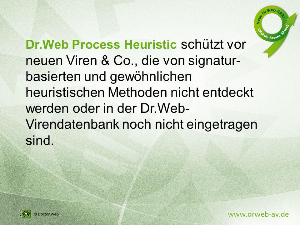 Dr.Web Process Heuristic schützt vor neuen Viren & Co., die von signatur- basierten und gewöhnlichen heuristischen Methoden nicht entdeckt werden oder in der Dr.Web- Virendatenbank noch nicht eingetragen sind.