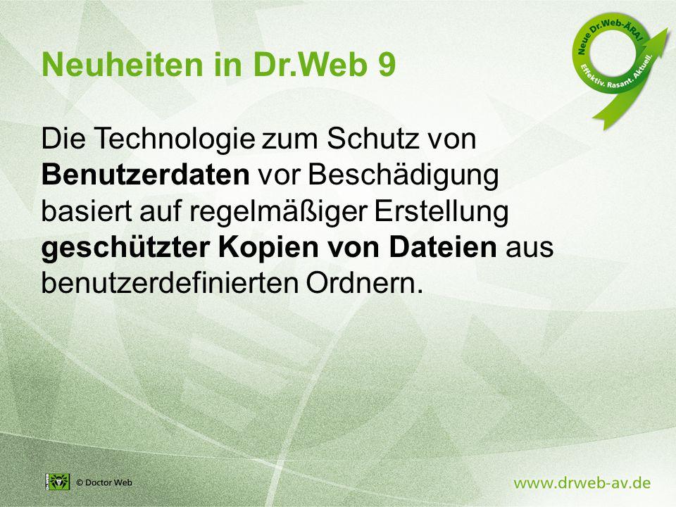 Neuheiten in Dr.Web 9 Die Technologie zum Schutz von Benutzerdaten vor Beschädigung basiert auf regelmäßiger Erstellung geschützter Kopien von Dateien aus benutzerdefinierten Ordnern.